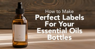 How to Make Perfect Labels for Your Essential Oils Bottles